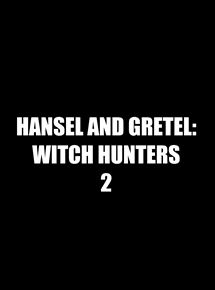 Hansel and Gretel: Witch Hunters 2