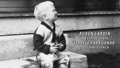 [Opinión] 'David Lynch a través del espejo' - Rubén Lardín escribe sobre la singular biografía 'Espacio para soñar'