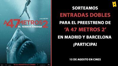 ¡SORTEAMOS ENTRADAS DOBLES PARA EL PREESTRENO DE 'A 47 METROS 2' EN MADRID Y BARCELONA!