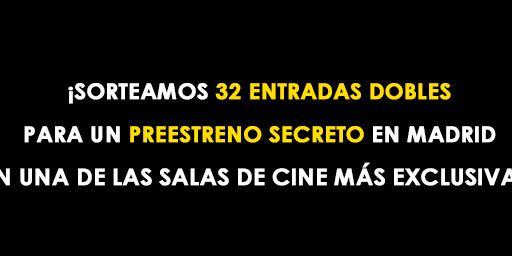 ¡SORTEAMOS 32 ENTRADAS DOBLES PARA UN PREESTRENO SECRETO Y EXCLUSIVO EN MADRID!