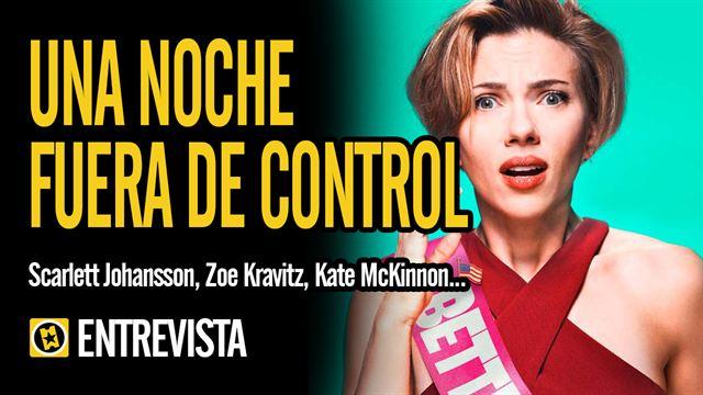 Jillian Bell, Ilana Glazer, Scarlett Johansson, Zoë Kravitz, Kate McKinnon Interview : Una noche fuera de control